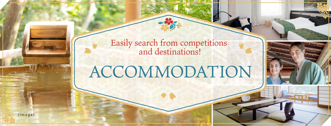 Easily search from competitions and destinations! ACCOMMODATION