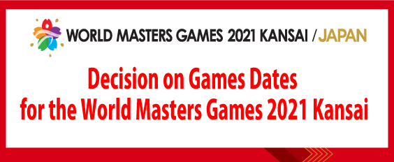 Decision on Games Dates for the World Masters Games 2021 Kansai